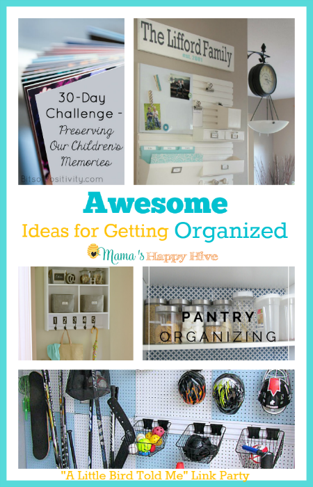 "This is a collection of 5 awesome ideas for getting organized in your home and in your life. Also, enjoy ""A Little Bird Told Me"" Wednesday link party! - www.mamashappyhive.com"