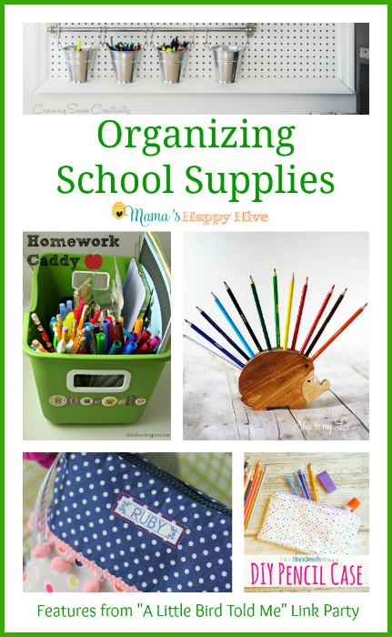 "A wonderful collection of ideas for organizing school supplies and ""A Little Bird Told Me"" Wednesday link party! Please come link up and join our party! - www.mamashappyhive.com"