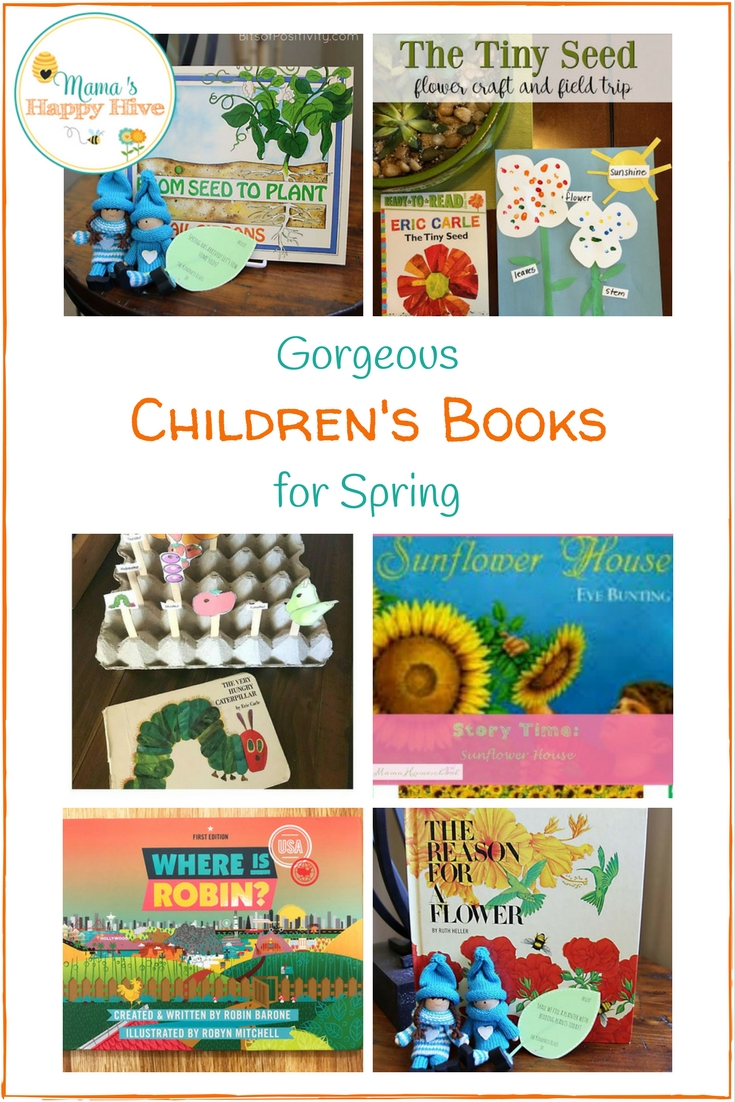 Children's Books for Spring: From Seed to Plant, The Tiny Seed, The Hungry Caterpillar, Sunflower House, Where is Robin, and The Reason for a Flower. Includes crafts and activities too. - www.mamashappyhive.com